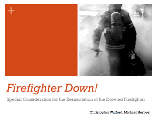 Firefighter Down! Special Consideration for the Resuscitation of the Downed Firefighter